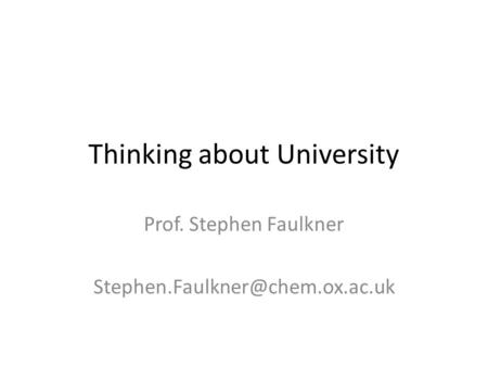 Thinking about University Prof. Stephen Faulkner