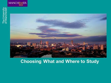 Choosing What and Where to Study. Choosing a course A big decision - Over 50,000 Higher Education courses in the UK 340 places to study Research according.