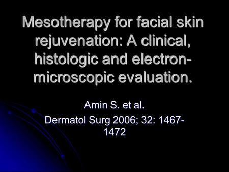 Mesotherapy for facial skin rejuvenation: A clinical, histologic and electron- microscopic evaluation. Amin S. et al. Dermatol Surg 2006; 32: 1467- 1472.