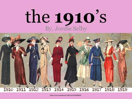 The 1910's By, Jordie Selby https://www.youtube.com/watch?v=mYOJdd3gPe4.