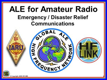© Copyright 2008 HFLINK 1 Emergency / Disaster Relief Communications ALE for Amateur Radio.