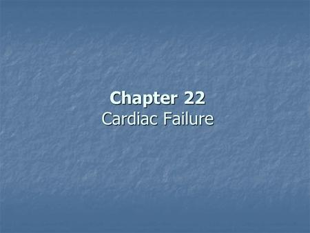Chapter 22 Cardiac Failure. Acute Pulmonary Edema Increased Venous Return Insufficient Pumping Buildup of Blood in Lungs Increased Capillary Pressure.