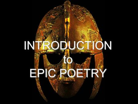 INTRODUCTION to EPIC POETRY. What is Epic Poetry?  Long narrative poem  Written in an elevated style  Celebrates the deed of a legendary hero or god.