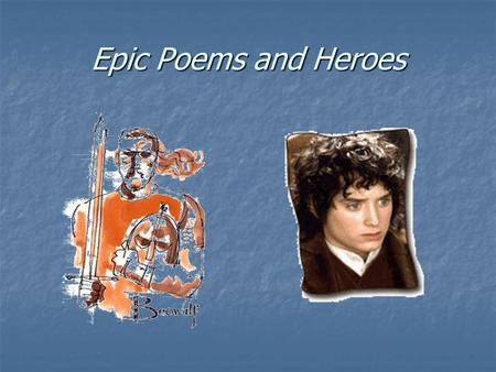 Epic Poems and Heroes. Famous Epics and Their Heroes  The Iliad  Beowulf  Song of Roland  El Cid  Paradise Lost  Lord of the Rings?  Achilles,
