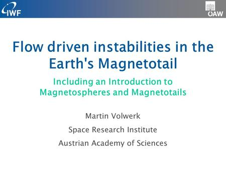 Flow driven instabilities in the Earth's Magnetotail Martin Volwerk Space Research Institute Austrian Academy of Sciences Including an Introduction to.