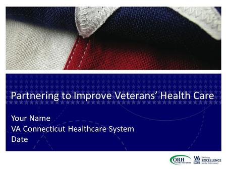 Partnering to Improve Veterans' Health Care Your Name VA Connecticut Healthcare System Date.