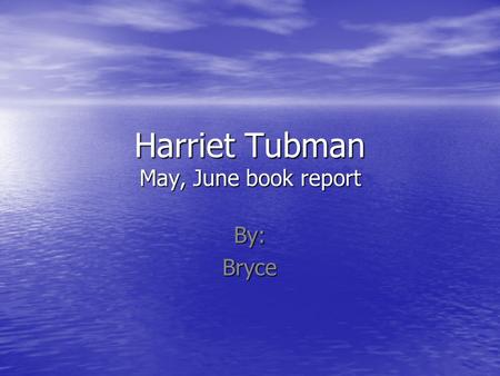 Harriet Tubman May, June book report By: Bryce. Q: Who was Harriet Tubman's owner? Harriet Tubman was born Araminta Minty Ross to slave parents, Harriet.