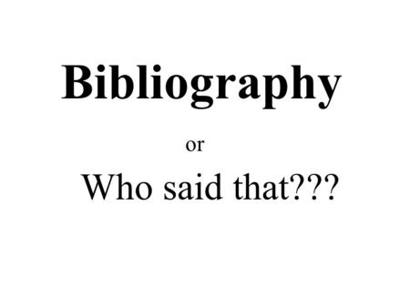 Bibliography or Who said that???. Ferris, Jeri. What I Had Was Singing: The Story of Marian Anderson. Minneapolis: Carolorhoda Books, Inc. 1994.