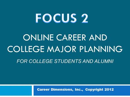ONLINE CAREER AND COLLEGE MAJOR PLANNING FOR COLLEGE STUDENTS AND ALUMNI Career Dimensions, Inc., Copyright 2012.