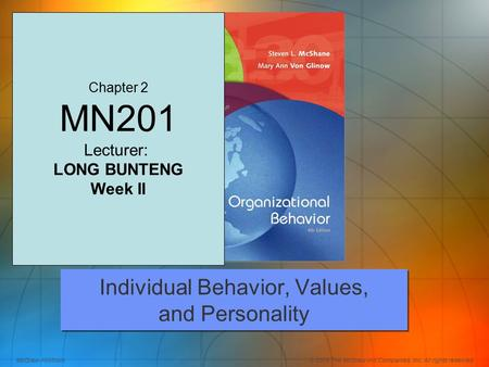 McGraw-Hill/Irwin© 2008 The McGraw-Hill Companies, Inc. All rights reserved. 2 2 Individual Behavior, Values, and Personality Chapter 2 MN201 Lecturer: