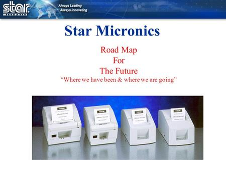 "Star Micronics Road Map For The Future ""Where we have been & where we are going"""