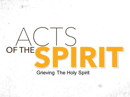 Grieving The Holy Spirit. Acts 4:32-5:11 Acts 4:32-37 – The Fruit of the Gospel Acts 5:1-4 – The Sin of Hypocrisy Acts 5:5-10 – God's Discipline Acts.