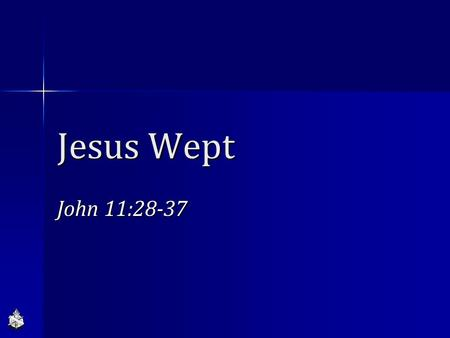 Jesus Wept John 11:28-37. J ESUS W EPT -J OHN 11:30-38- God knows our sorrows, Exodus 2:23-25; 3:7-10 God knows our sorrows, Exodus 2:23-25; 3:7-10 God's.