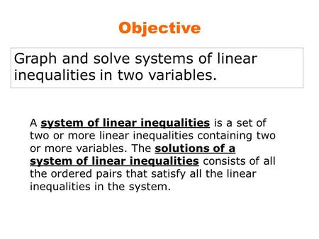 Objective Graph and solve systems of linear inequalities in two variables. A system of linear inequalities is a set of two or more linear inequalities.