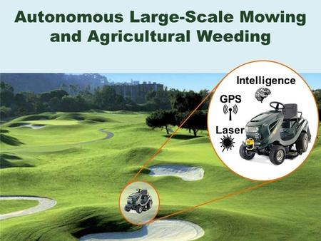 Autonomous Large-Scale Mowing and Agricultural Weeding GPS Laser Intelligence.