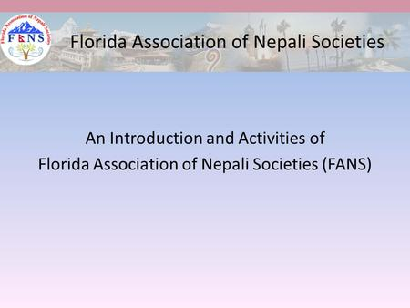An Introduction and Activities of Florida Association of Nepali Societies (FANS) Florida Association of Nepali Societies.