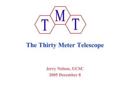 The Thirty Meter Telescope Jerry Nelson, UCSC 2005 December 8.