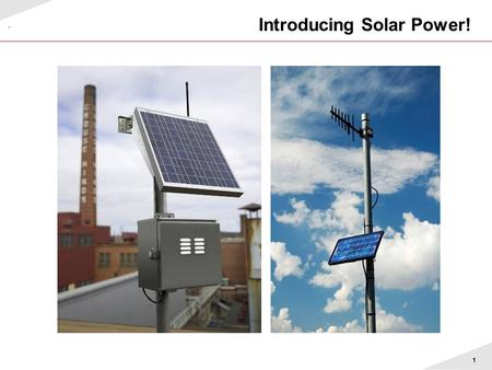 1 Introducing Solar Power!. 2 Background  Why are photovoltaic (solar power) panel assemblies needed? –cost effective alternative –to provide power where.