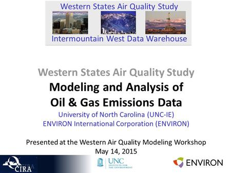Western States Air Quality Study Modeling and Analysis of Oil & Gas Emissions Data University of North Carolina (UNC-IE) ENVIRON International Corporation.