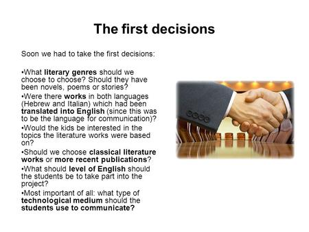 The first decisions Soon we had to take the first decisions: What literary genres should we choose to choose? Should they have been novels, poems or stories?