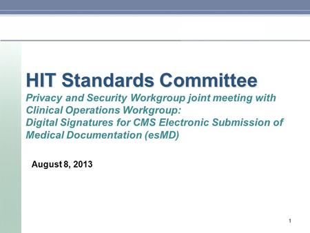 HIT Standards Committee HIT Standards Committee Privacy and Security Workgroup joint meeting with Clinical Operations Workgroup: Digital Signatures for.