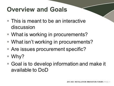 2013 ADC INSTALLATION INNOVATION FORUM | PAGE 1 1 Overview and Goals  This is meant to be an interactive discussion  What is working in procurements?