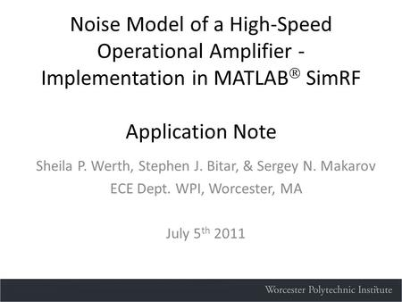 Noise Model of a High-Speed Operational Amplifier - Implementation in MATLAB  SimRF Application Note Sheila P. Werth, Stephen J. Bitar, & Sergey N. Makarov.