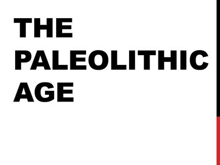 The Paleolithic Age.