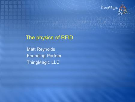 The physics of RFID Matt Reynolds Founding Partner ThingMagic LLC.