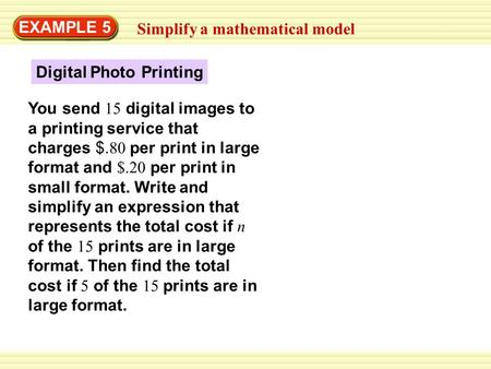 EXAMPLE 5 Simplify a mathematical model Digital Photo Printing You send 15 digital images to a printing service that charges $. 80 per print in large format.