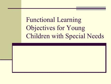 Functional Learning Objectives for Young Children with Special Needs.