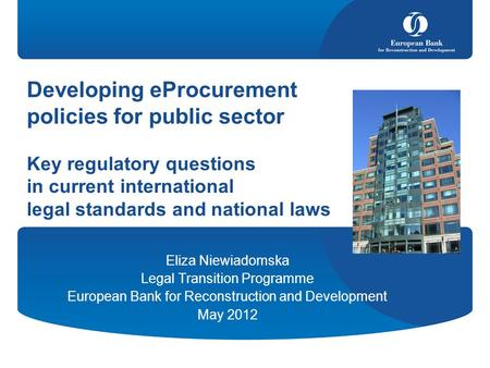 Developing eProcurement policies for public sector Key regulatory questions in current international legal standards and national laws Eliza Niewiadomska.