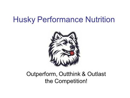 Husky Performance Nutrition Outperform, Outthink & Outlast the Competition!