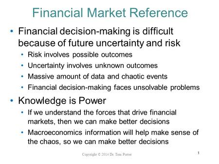 Financial Market Reference Financial decision-making is difficult because of future uncertainty and risk Risk involves possible outcomes Uncertainty involves.