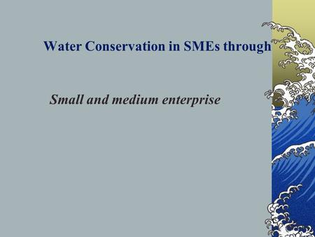 Water Conservation in SMEs through Small and medium enterprise.