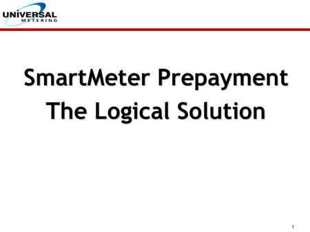 1 SmartMeter Prepayment The Logical Solution. 2 Mechanical Meter Moving Parts 'Dumb' Meters Dated Design Inaccurate Unreliable – Constant Maintenance.
