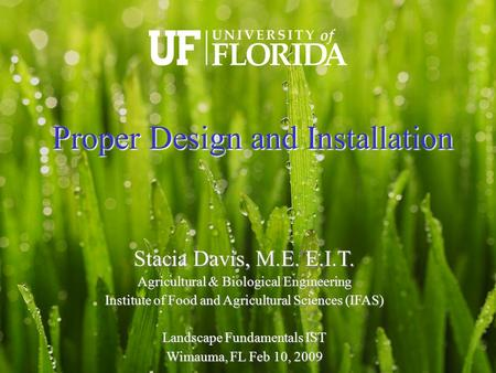 Stacia Davis, M.E. E.I.T. Agricultural & Biological Engineering Institute of Food and Agricultural Sciences (IFAS)‏ Landscape Fundamentals IST Wimauma,