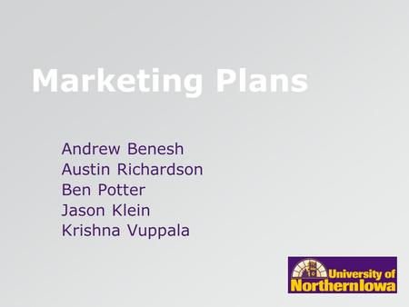 Marketing Plans Andrew Benesh Austin Richardson Ben Potter Jason Klein Krishna Vuppala.