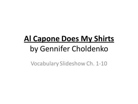 Al Capone Does My Shirts by Gennifer Choldenko Vocabulary Slideshow Ch. 1-10.