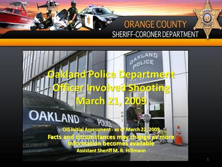 Oakland Police Department Officer Involved Shooting March 21, 2009 OIS Initial Assessment - as of March 22, 2009 Facts and circumstances may change as.