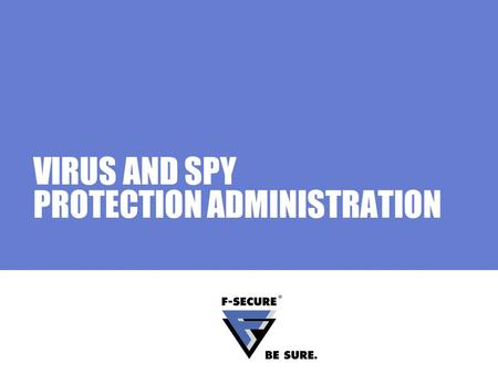 VIRUS AND SPY PROTECTION ADMINISTRATION. Page 2 Agenda Main topics Administration interface Local user interface Administrating scanning remotely Tips.