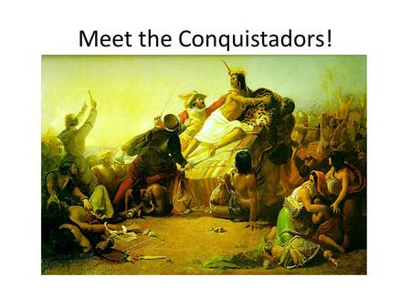 Meet the Conquistadors!. The First Americans Many Native American developed highly advanced civilizations in the Americas long before the Age of Exploration.