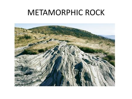 "METAMORPHIC ROCK. Metamorphic – Formed from older ""parent rock"" (either igneous or sedimentary) under intense heat and/or pressure far beneath the earth's."