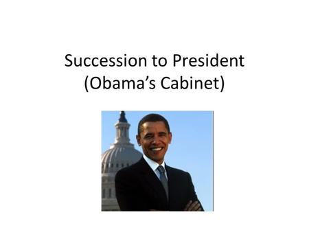 Succession to President (Obama's Cabinet). VP: Joe Biden (D)