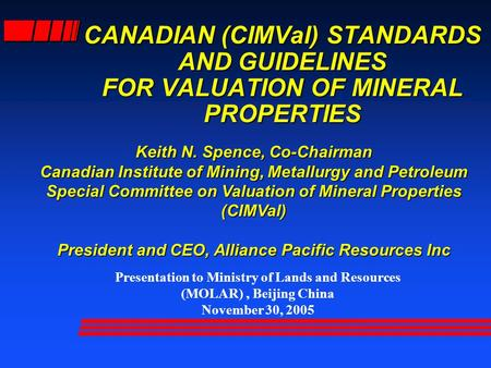Presentation to Ministry of Lands and Resources (MOLAR), Beijing China November 30, 2005 Keith N. Spence, Co-Chairman Canadian Institute of Mining, Metallurgy.