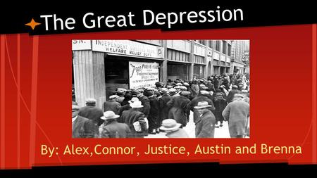 By: Alex,Connor, Justice, Austin and Brenna The Great Depression.