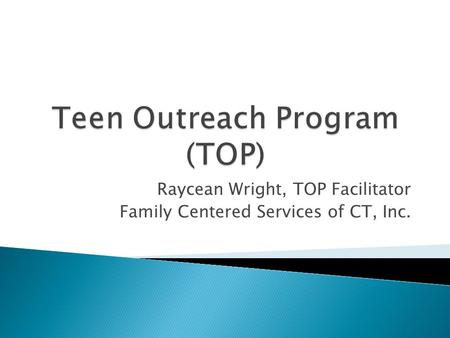 Raycean Wright, TOP Facilitator Family Centered Services of CT, Inc.
