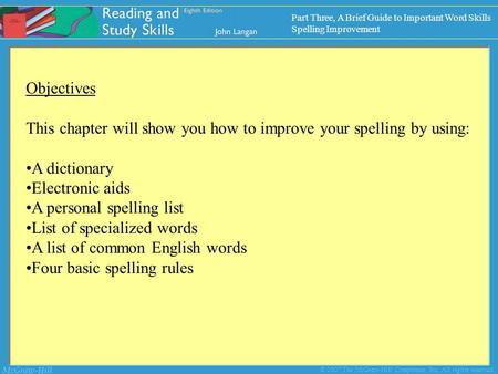 McGraw-Hill © 2007 The McGraw-Hill Companies, Inc. All rights reserved. Objectives This chapter will show you how to improve your spelling by using: A.