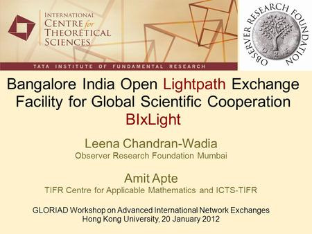 Bangalore India Open Lightpath Exchange Facility for Global Scientific Cooperation BIxLight Leena Chandran-Wadia Observer Research Foundation Mumbai Amit.