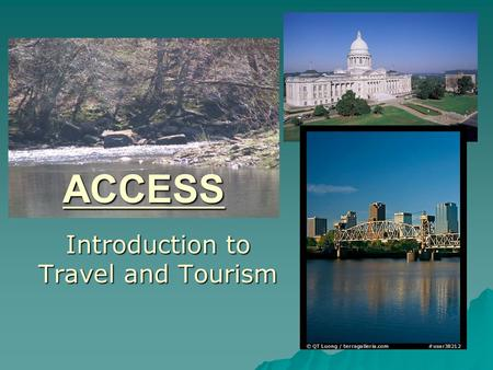 "ACCESS Introduction to Travel and Tourism. Going Places: Something predictable about human behavior: ""We love to Travel."""